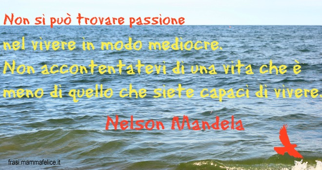 Frasi Famose Di Nelson Mandela Non Accontentatevi Frasi