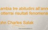 Frasi famose John Charles Salak: Cambiare le abitudini