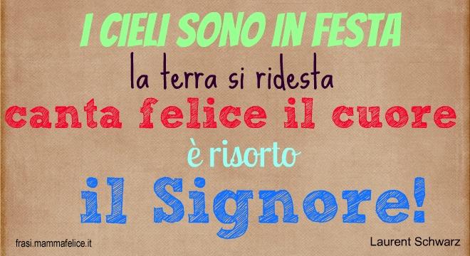 http://frasi.mammafelice.it/wp-content/uploads/2015/02/frasi-per-pasqua-il-signore-e-risorto.jpg