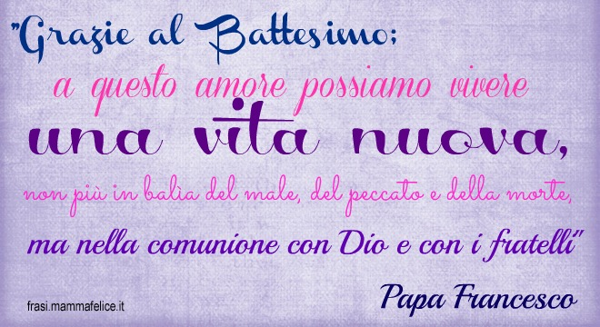 Frase Per Il Battesimo Di Papa Francesco Frasi Mammafelice